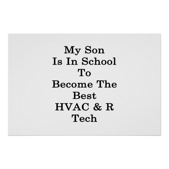 My Son Is In School To Become The Best HVAC R Tech Poster