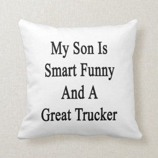 My Son Is Smart Funny And A Great Trucker Throw Pillow