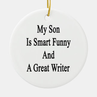 My Son Is Smart Funny And A Great Writer Ceramic Ornament