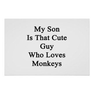 My Son Is That Cute Guy Who Loves Monkeys Print