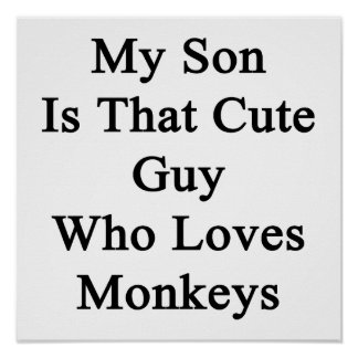 My Son Is That Cute Guy Who Loves Monkeys Posters