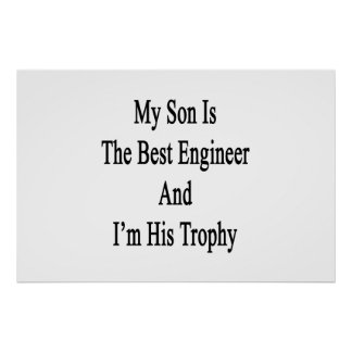 My Son Is The Best Engineer And I'm His Trophy Poster