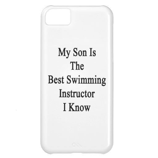 My Son Is The Best Swimming Instructor I Know Case For iPhone 5C