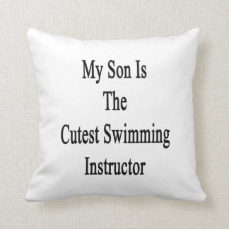 My Son Is The Cutest Swimming Instructor Pillow