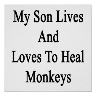 My Son Lives And Loves To Heal Monkeys Posters