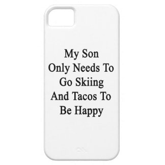 My Son Only Needs To Go Skiing And Tacos To Be Hap Case For The iPhone 5