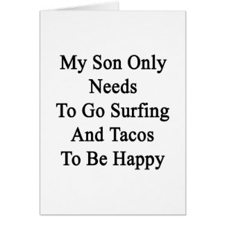 My Son Only Needs To Go Surfing And Tacos To Be Ha Card