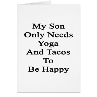 My Son Only Needs Yoga And Tacos To Be Happy Card