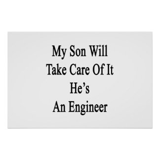 My Son Will Take Care Of It He's An Engineer Poster