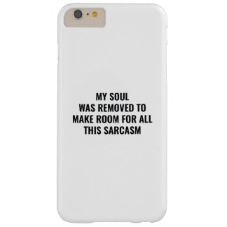 My Soul Was Removed Barely There iPhone 6 Plus Case
