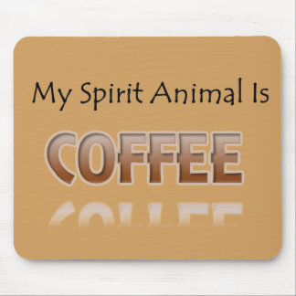 My Spirit Animal Is Coffee Mouse Pad
