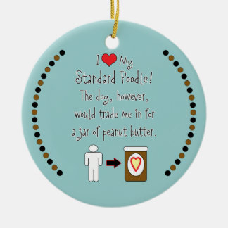 My Standard Poodle Loves Peanut Butter Round Ceramic Ornament