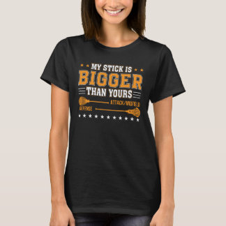 My Stick Is Bigger Than Yours Lacrosse T-Shirt
