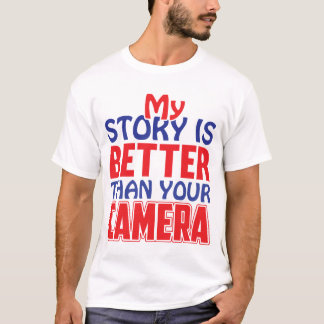 """MY STORY IS BETTER THAN YOUR CAMERA"" T-Shirt"