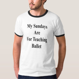 My Sundays Are For Teaching Ballet T-Shirt