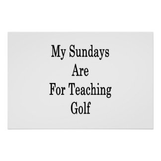 My Sundays Are For Teaching Golf Poster