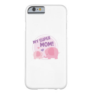 My Super Mom Barely There iPhone 6 Case