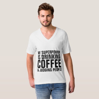 MY SUPERPOWER IS DRINKING COFFEE & JUDGING PEOPLE T-Shirt