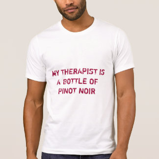 My Therapist is a Bottle of Pinot Noir T-Shirt