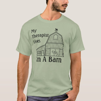 MY THERAPIST LIVES IN A BARN T-Shirt