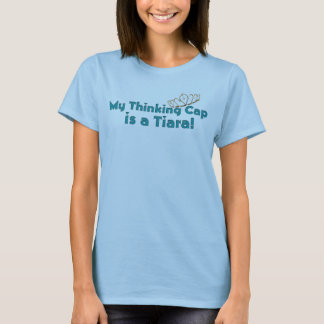 My Thinking Cap is a Tiara T-Shirt