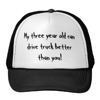 My three year old can drive truck better than you! trucker hat
