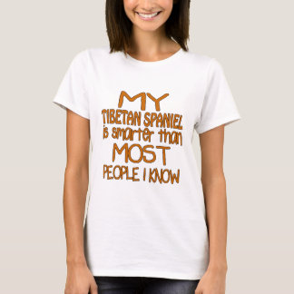 MY TIBETAN SPANIEL IS SMARTER THAN MOST PEOPLE I K T-Shirt