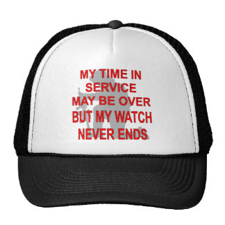My Time In Service May Be Over But My Watch Never Trucker Hat