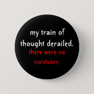 my train of thought derailed., there were no su... 2 inch round button