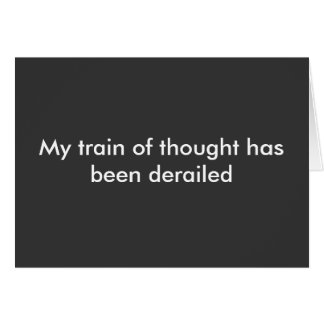My train of thought has been derailed card