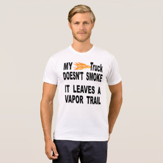 My Truck Doesn't Smoke It Leaves A Vapor Trail T-Shirt