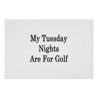 My Tuesday Nights Are For Golf Poster