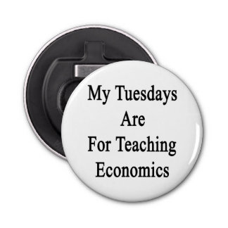 My Tuesdays Are For Teaching Economics Button Bottle Opener