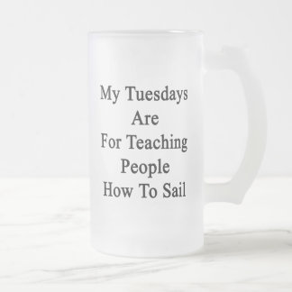 My Tuesdays Are For Teaching People How To Sail Frosted Glass Mug