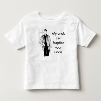 My Uncle Can Baptize Your Uncle Toddler T-shirt