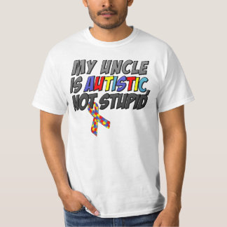 My Uncle is Autistic, Not Stupid T-Shirt