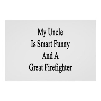 My Uncle Is Smart Funny And A Great Firefighter Poster