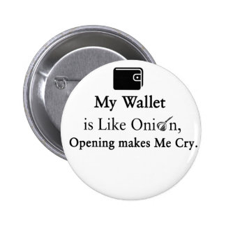 My Wallet is Like an Onion, Opening Makes Me Cry 2 Inch Round Button