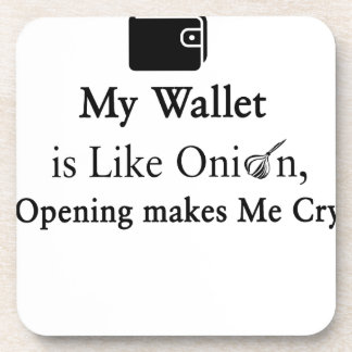 My Wallet is Like an Onion, Opening Makes Me Cry Coasters