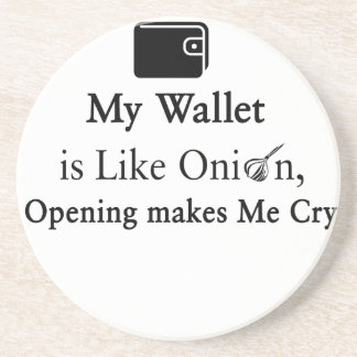 My Wallet is Like an Onion, Opening Makes Me Cry Drink Coaster