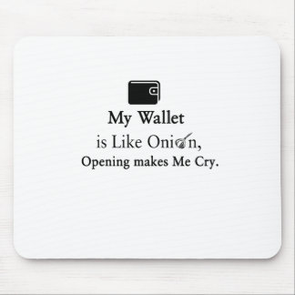My Wallet is Like an Onion, Opening Makes Me Cry Mouse Pad