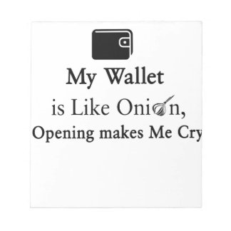 My Wallet is Like an Onion, Opening Makes Me Cry Notepad
