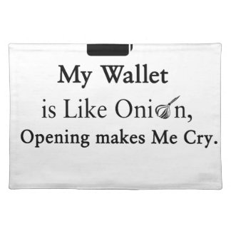 My Wallet is Like an Onion, Opening Makes Me Cry Placemat