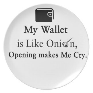 My Wallet is Like an Onion, Opening Makes Me Cry Plate