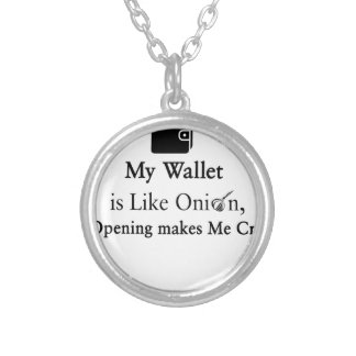 My Wallet is Like an Onion, Opening Makes Me Cry Silver Plated Necklace