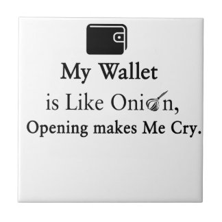 My Wallet is Like an Onion, Opening Makes Me Cry Tile
