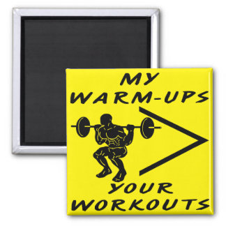 My Warm-Ups Are Greater Than Your Workouts Square Magnet