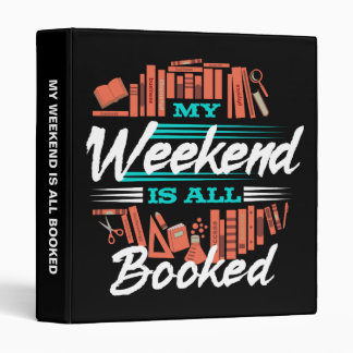 My Weekend Is All Booked - Funny Novelty Reading 3 Ring Binder