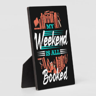 My Weekend Is All Booked - Funny Novelty Reading Plaque