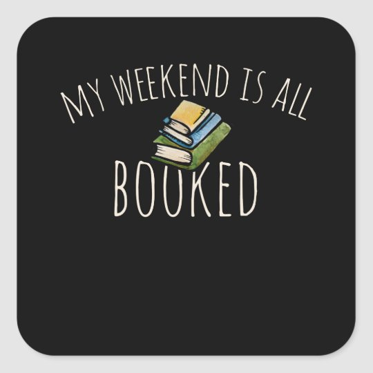 My weekend is all booked square sticker